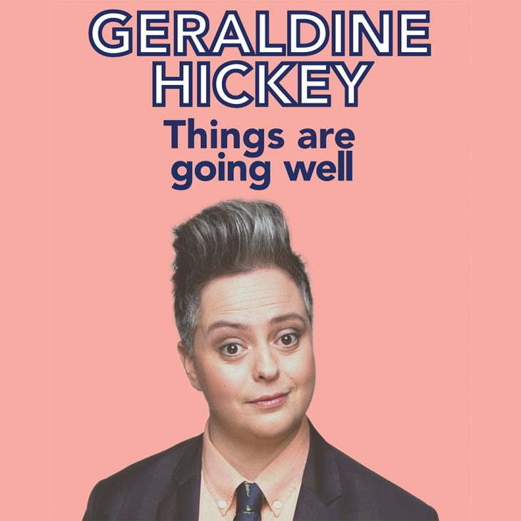 Geraldine Hickey – Things Are Going Well - comedy com au